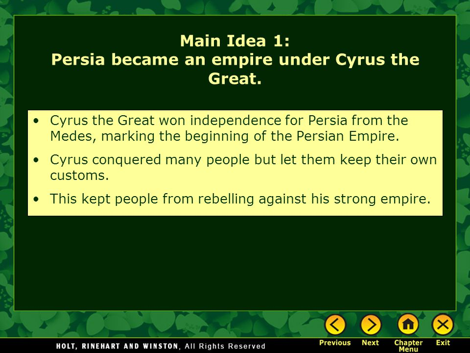 Main Idea 1: Persia became an empire under Cyrus the Great. Cyrus the Great won independence for Persia from the Medes, marking the beginning of the P