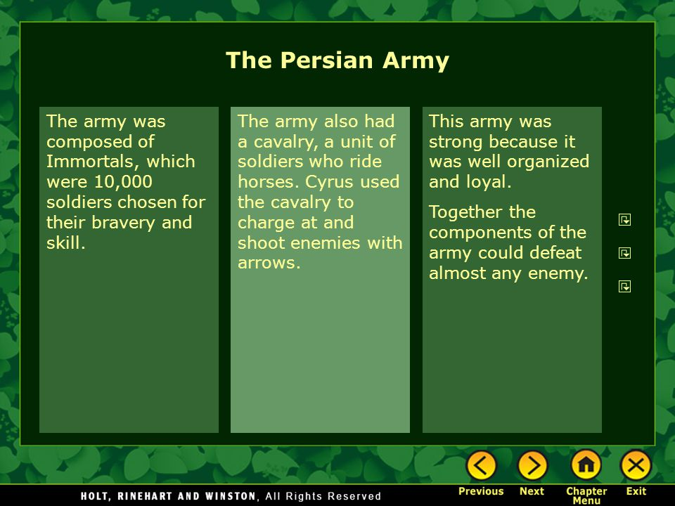 The Persian Army This army was strong because it was well organized and loyal. Together the components of the army could defeat almost any enemy. The