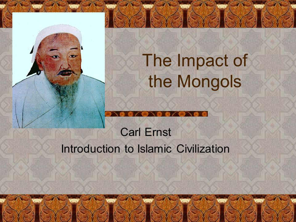 The Impact of the Mongols Carl Ernst Introduction to Islamic Civilization
