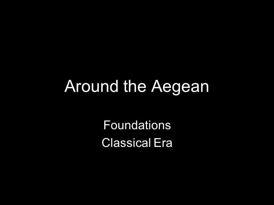 Around the Aegean Foundations Classical Era