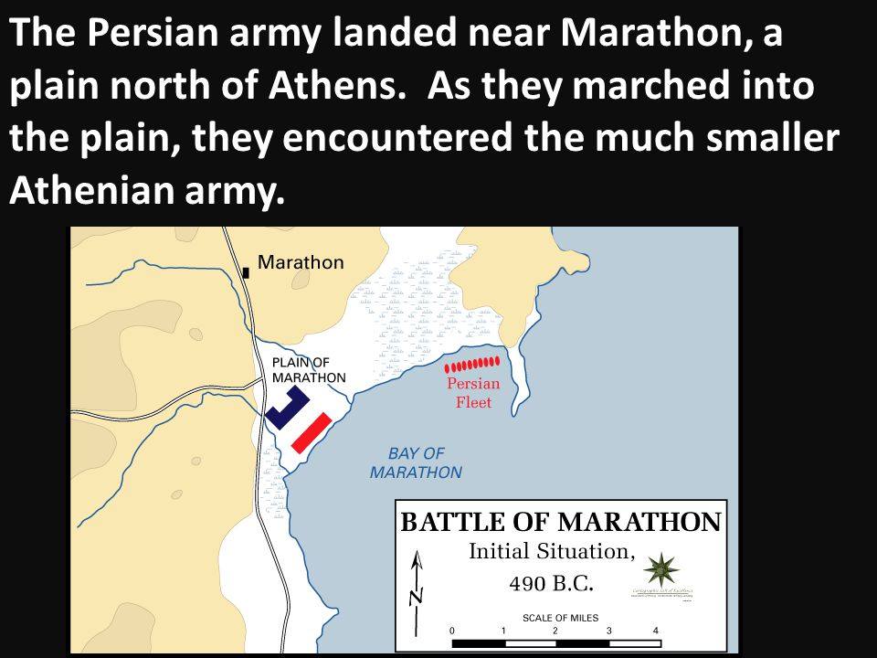 The Persian army landed near Marathon, a plain north of Athens. As they marched into the plain, they encountered the much smaller Athenian army.