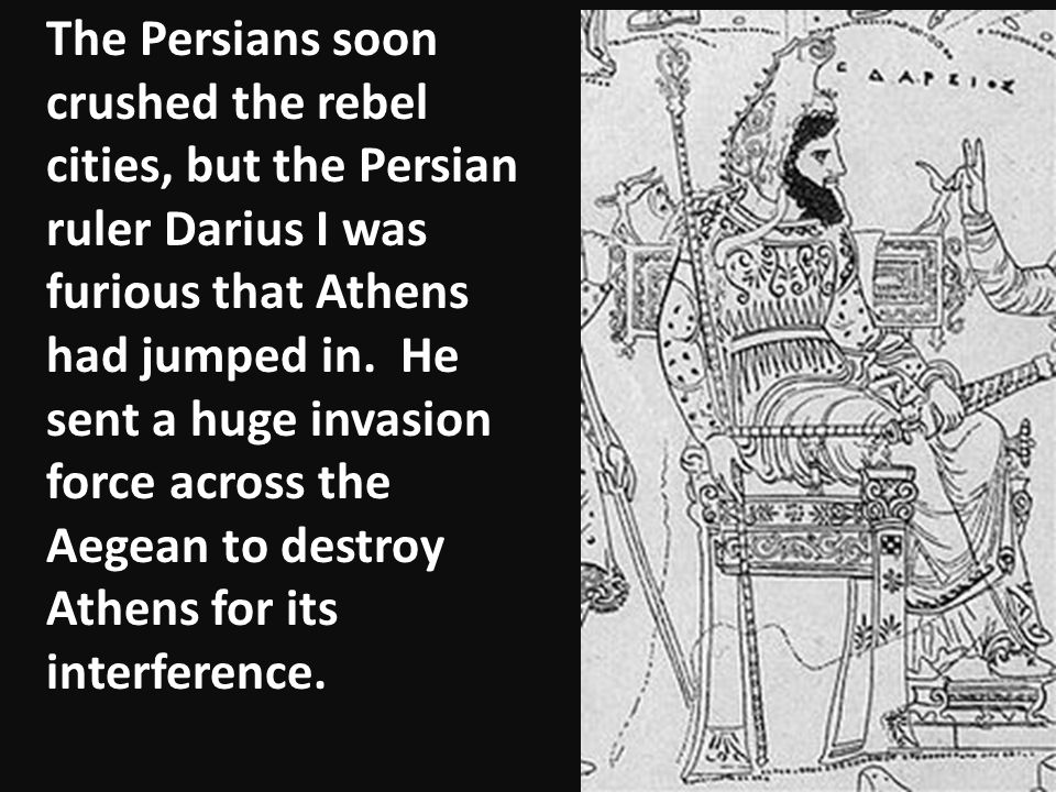 The Persians soon crushed the rebel cities, but the Persian ruler Darius I was furious that Athens had jumped in.