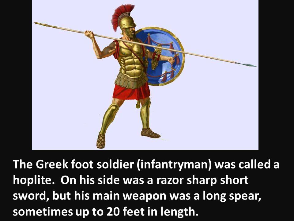 The Greek foot soldier (infantryman) was called a hoplite.