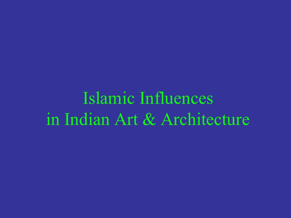 Islamic Influences in Indian Art & Architecture