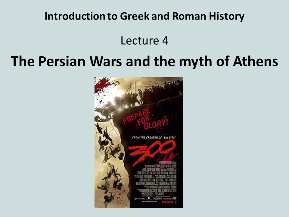 Introduction to Greek and Roman History Lecture 4 The Persian Wars and the myth of Athens