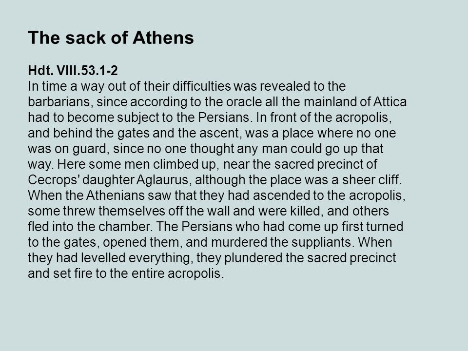 The sack of Athens Hdt. VIII.53.1-2 In time a way out of their difficulties was revealed to the barbarians, since according to the oracle all the main