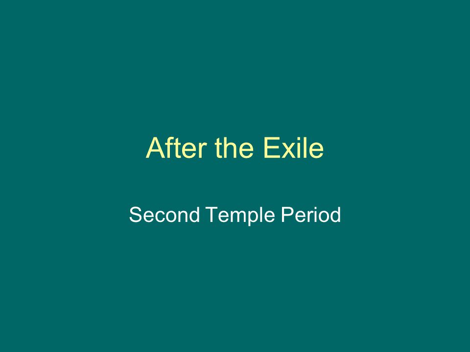After the Exile Second Temple Period