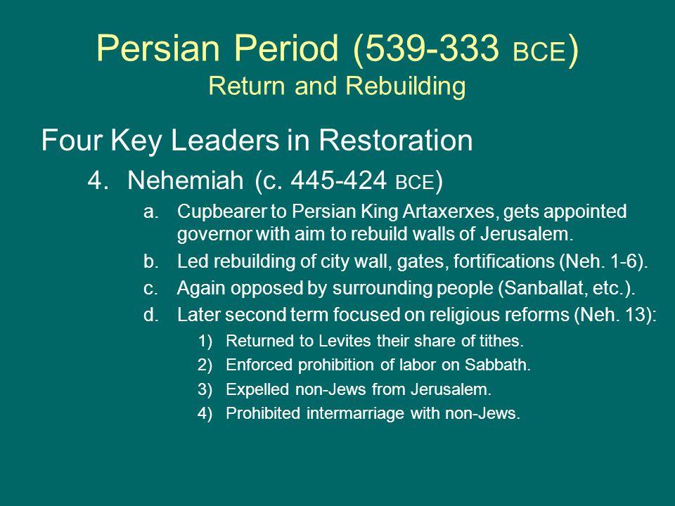 Persian Period (539-333 BCE ) Return and Rebuilding Four Key Leaders in Restoration 4.Nehemiah (c.
