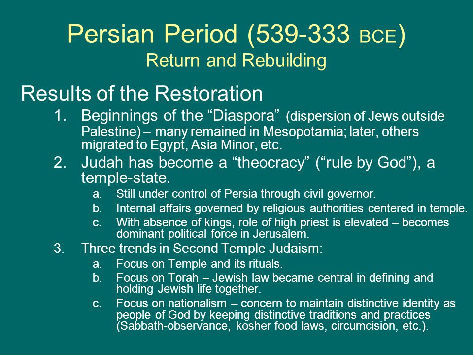 Persian Period (539-333 BCE ) Return and Rebuilding Results of the Restoration 1.Beginnings of the Diaspora (dispersion of Jews outside Palestine) – many remained in Mesopotamia; later, others migrated to Egypt, Asia Minor, etc.