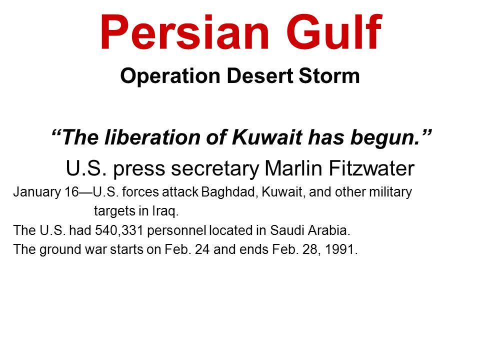 Persian Gulf Operation Desert Storm The liberation of Kuwait has begun. U.S.