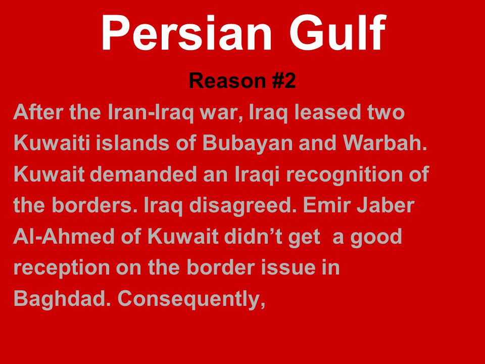Persian Gulf Reason #2 After the Iran-Iraq war, Iraq leased two Kuwaiti islands of Bubayan and Warbah.