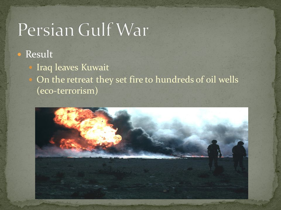 Result Iraq leaves Kuwait On the retreat they set fire to hundreds of oil wells (eco-terrorism)