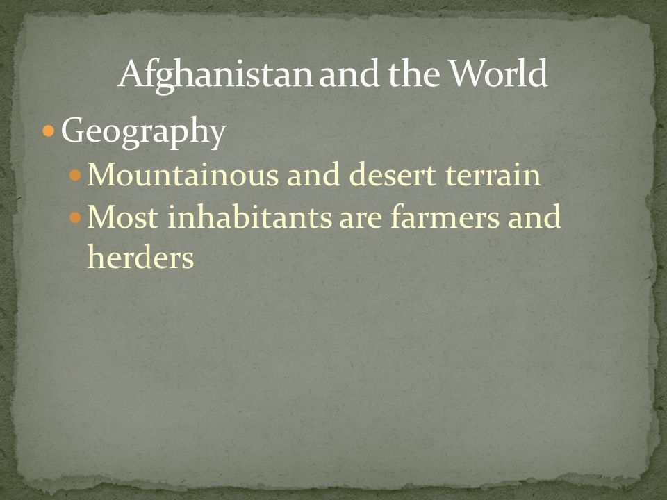 Geography Mountainous and desert terrain Most inhabitants are farmers and herders