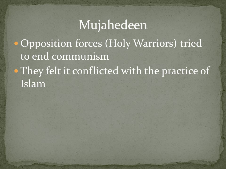 Opposition forces (Holy Warriors) tried to end communism They felt it conflicted with the practice of Islam