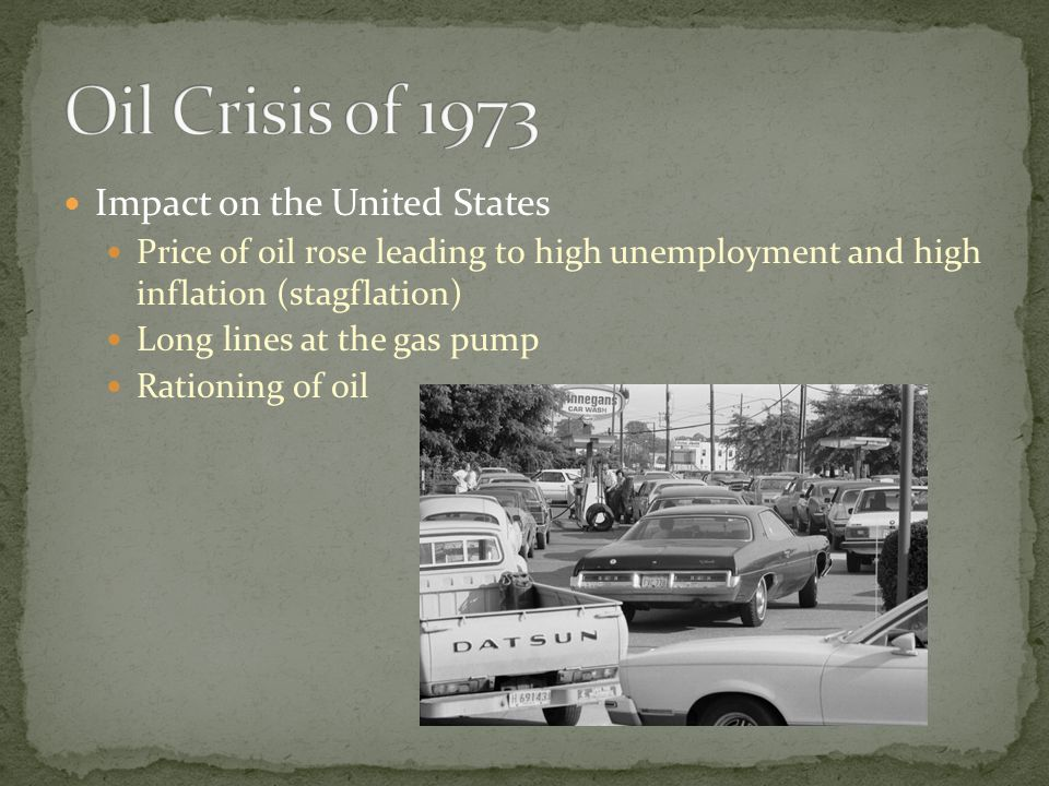 Impact on the United States Price of oil rose leading to high unemployment and high inflation (stagflation) Long lines at the gas pump Rationing of oil