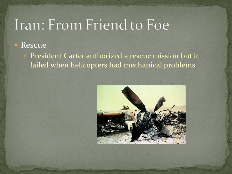 Rescue President Carter authorized a rescue mission but it failed when helicopters had mechanical problems