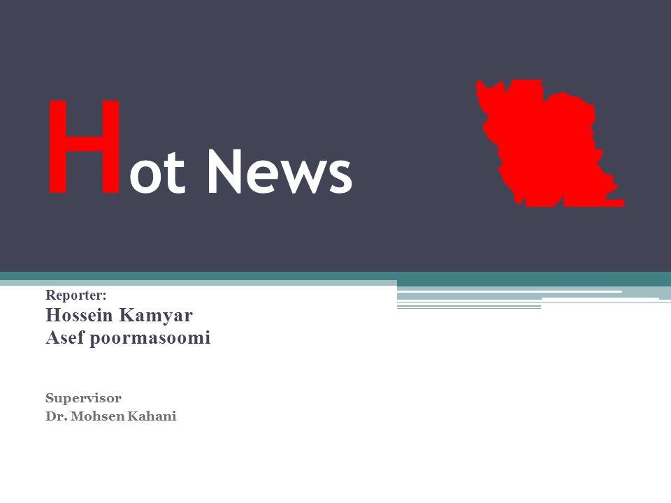 H ot News Reporter: Hossein Kamyar Asef poormasoomi Supervisor Dr. Mohsen Kahani
