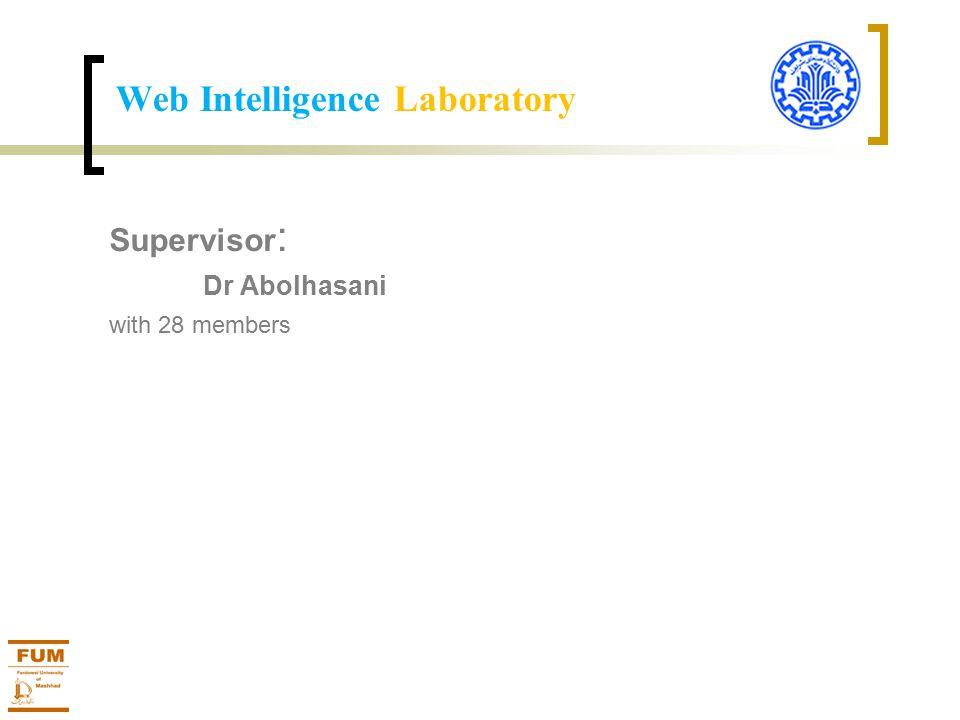 Supervisor : Dr Abolhasani with 28 members Web Intelligence Laboratory
