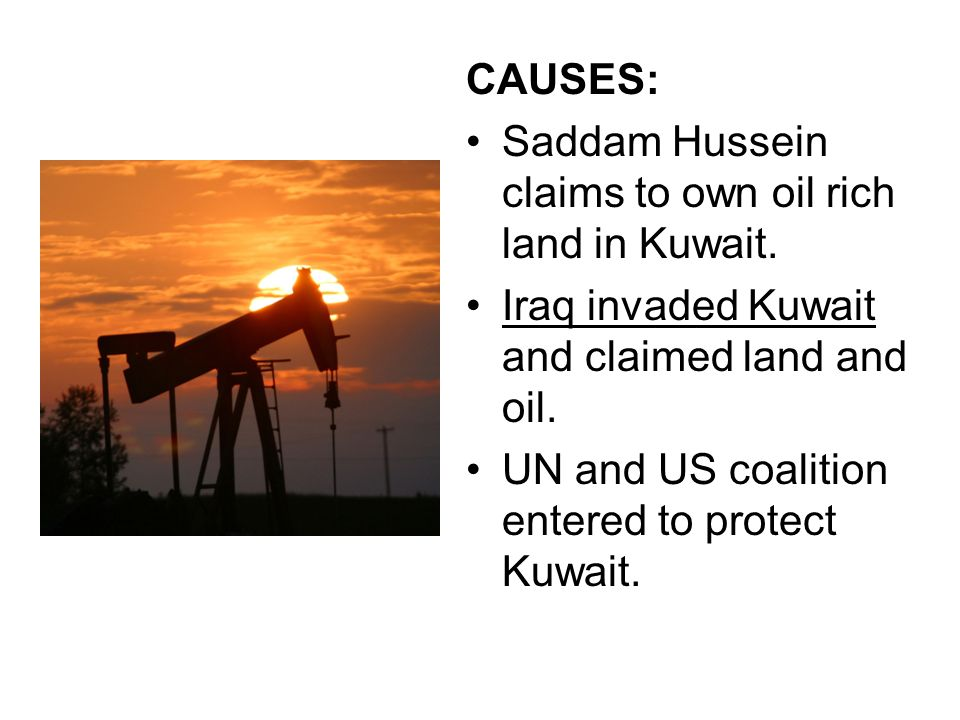 CAUSES: Saddam Hussein claims to own oil rich land in Kuwait.