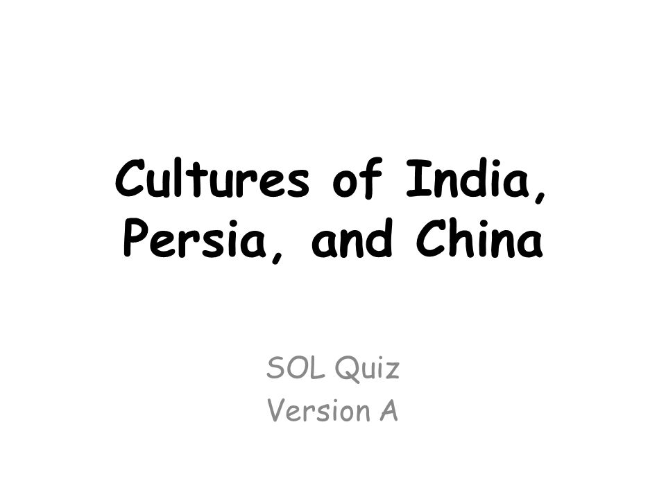Cultures of India, Persia, and China SOL Quiz Version A