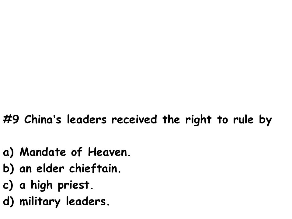 #9 China's leaders received the right to rule by a)Mandate of Heaven.