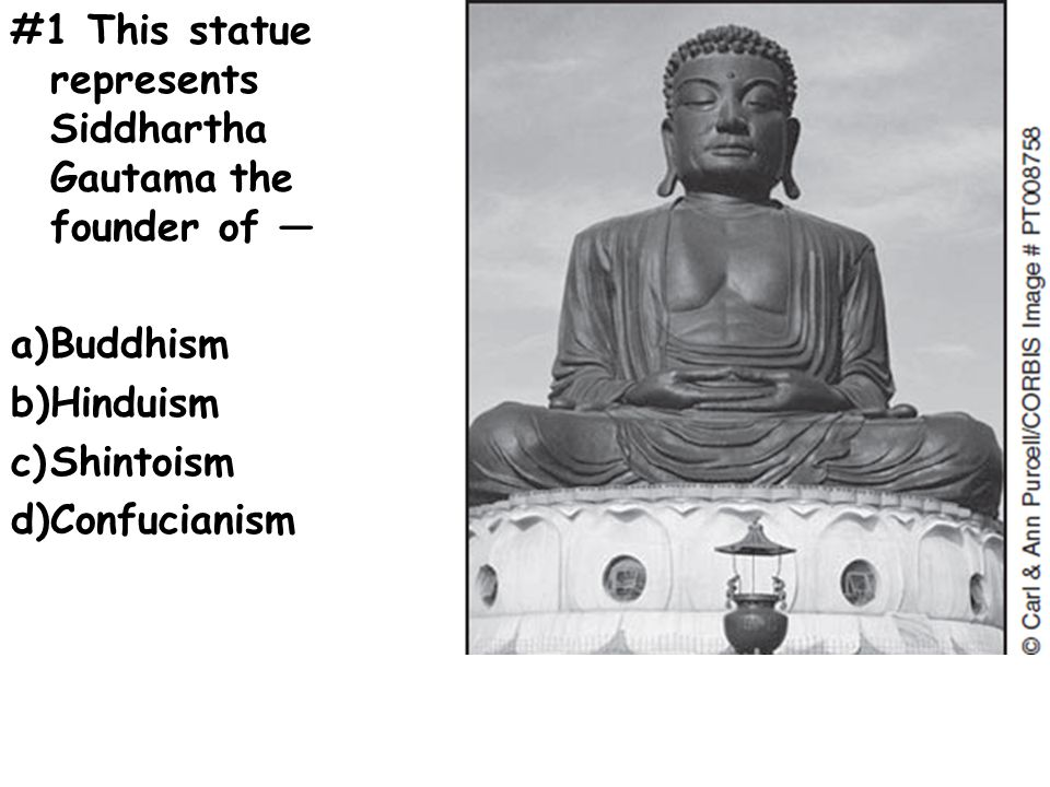 #1 This statue represents Siddhartha Gautama the founder of — a)Buddhism b)Hinduism c)Shintoism d)Confucianism