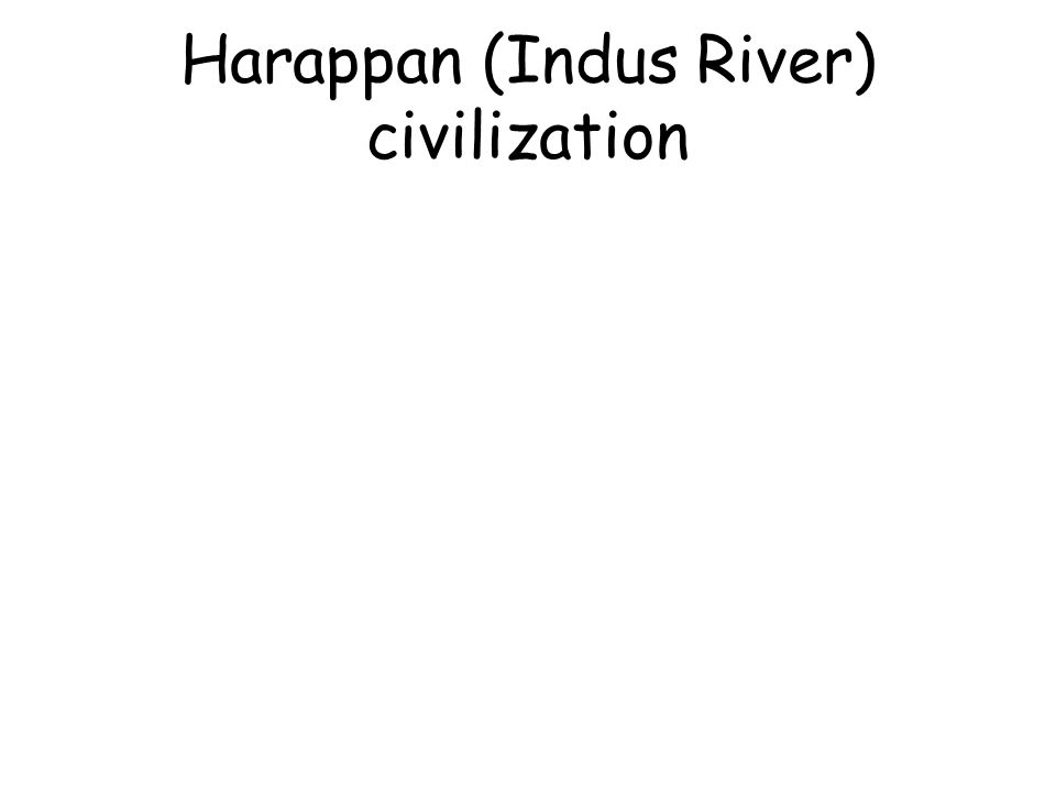Harappan (Indus River) civilization