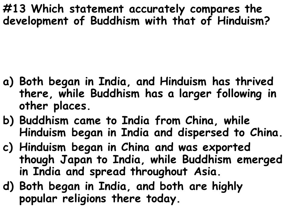 #13 Which statement accurately compares the development of Buddhism with that of Hinduism.