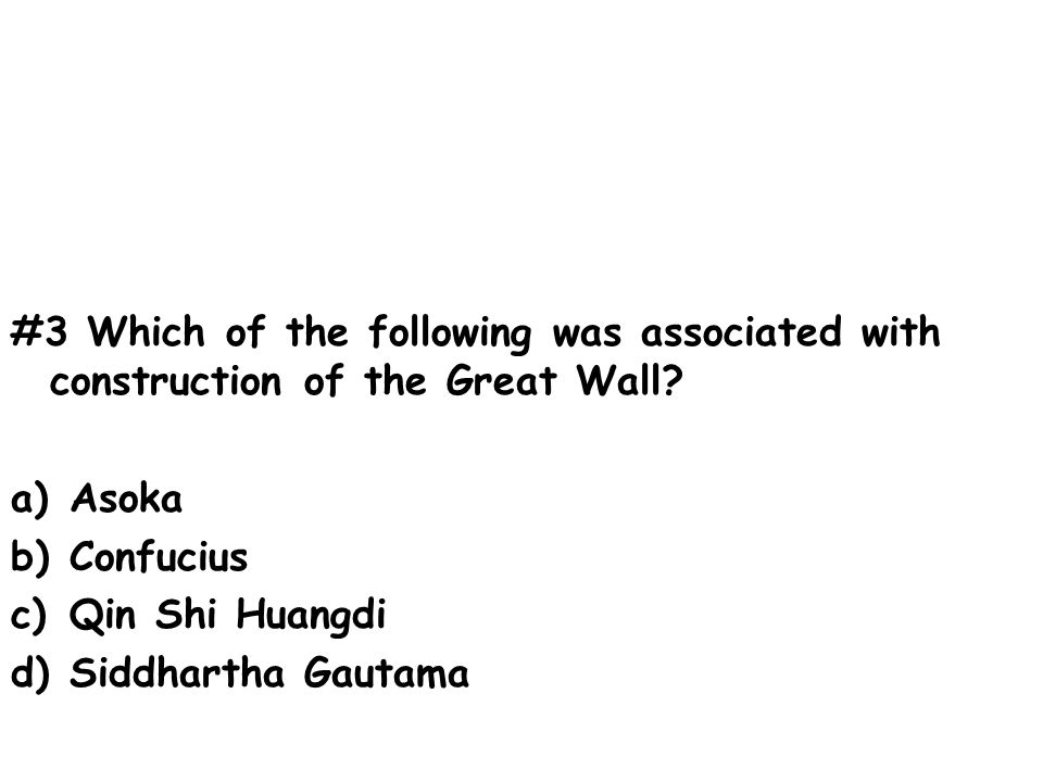 #3 Which of the following was associated with construction of the Great Wall.
