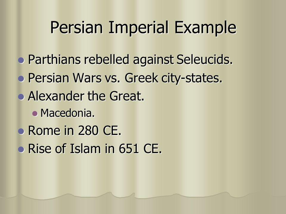 Persian Imperial Example Parthians rebelled against Seleucids. Parthians rebelled against Seleucids. Persian Wars vs. Greek city-states. Persian Wars
