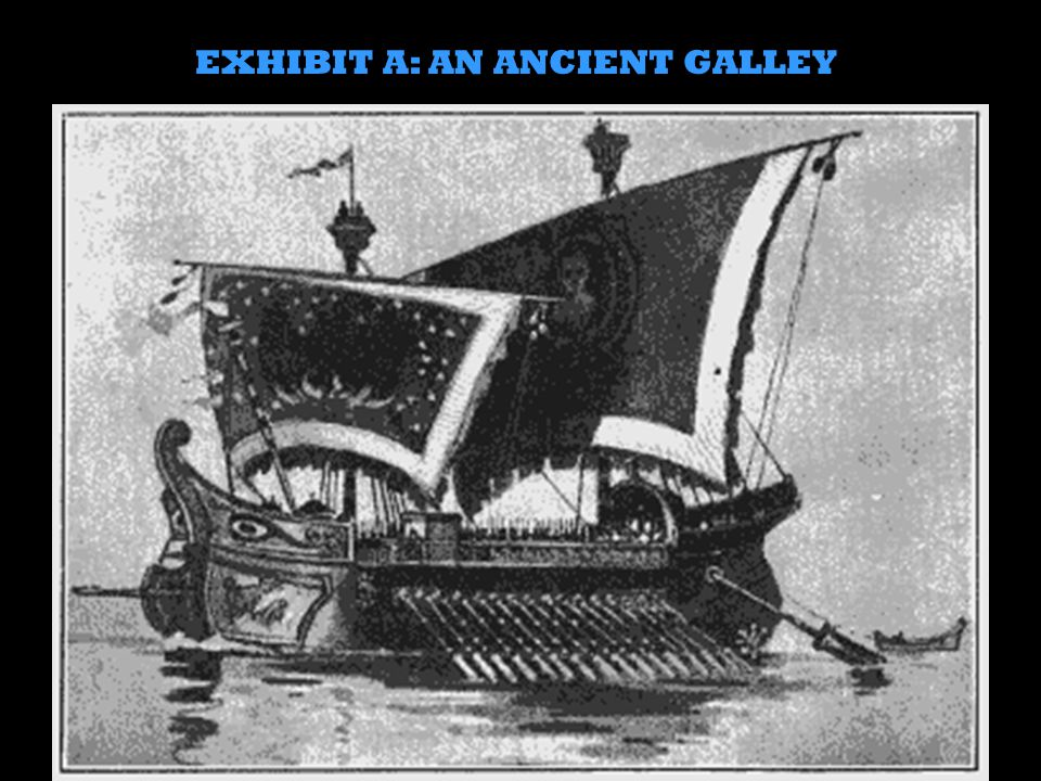 EXHIBIT A: AN ANCIENT GALLEY