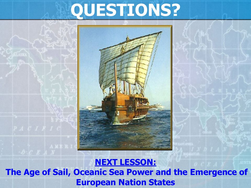 Why was today's lesson important? We discussed the nature and practice of sea power in a closed body of water as exemplified by the ancient kingdoms a