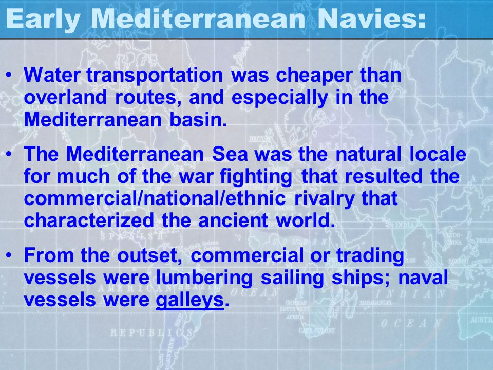Mediterranean Sea Power Milestones : Crete Develops 1st Navy (2500 – 1200 B.C.) The Phoenicians (2000 – 300 B.C.) develop a seafaring empire Early Gre