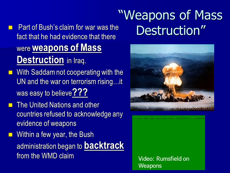 """Weapons of Mass Destruction"" Part of Bush's claim for war was the fact that he had evidence that there were weapons of Mass Destruction in Iraq. Part"