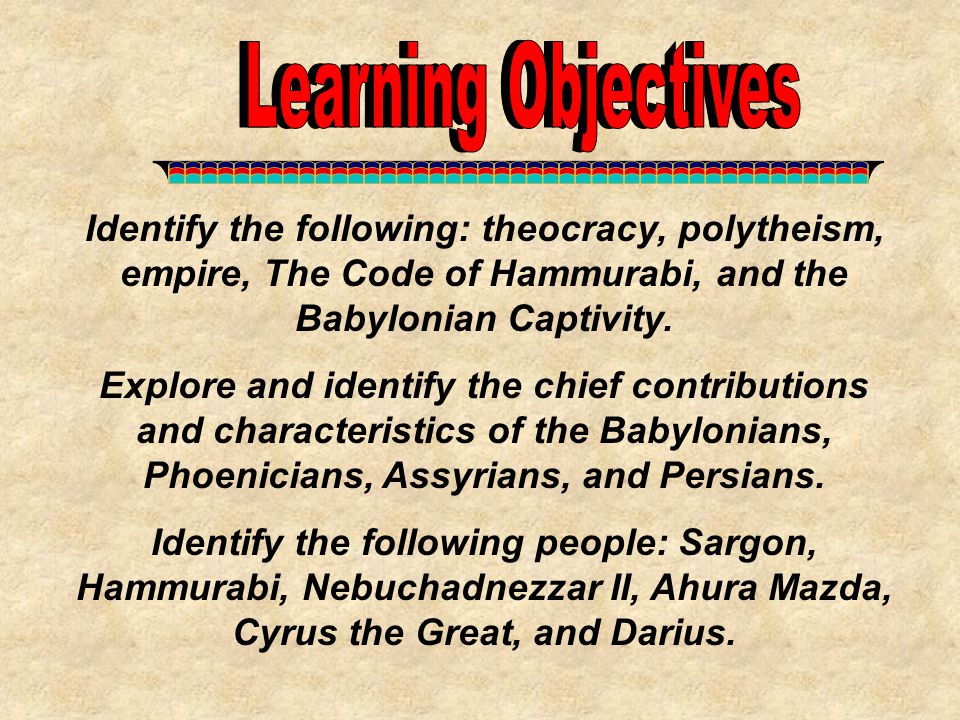 Identify the following: theocracy, polytheism, empire, The Code of Hammurabi, and the Babylonian Captivity. Explore and identify the chief contributio