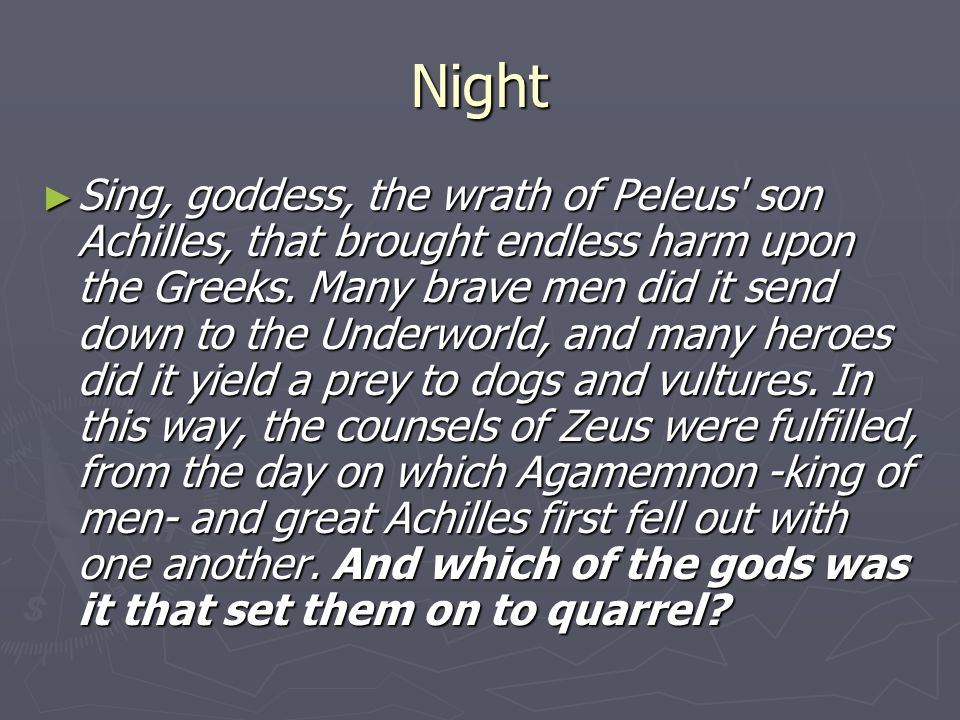 Night ► Sing, goddess, the wrath of Peleus son Achilles, that brought endless harm upon the Greeks.