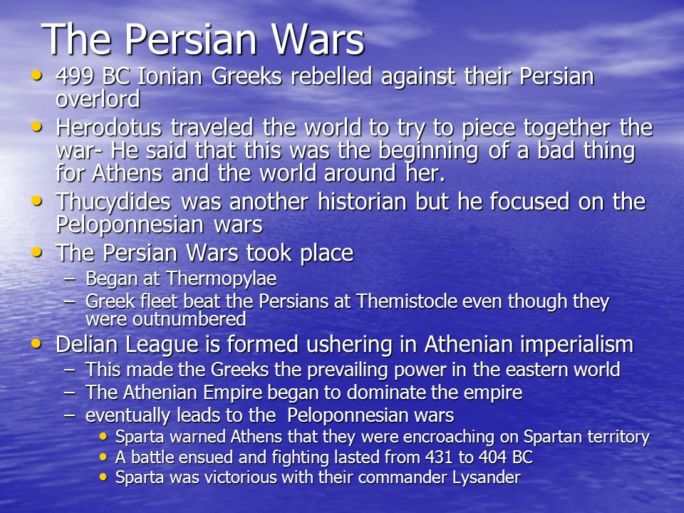 The Persian Wars 499 BC Ionian Greeks rebelled against their Persian overlord 499 BC Ionian Greeks rebelled against their Persian overlord Herodotus t