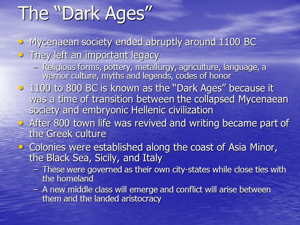 "The ""Dark Ages"" Mycenaean society ended abruptly around 1100 BC Mycenaean society ended abruptly around 1100 BC They left an important legacy They lef"