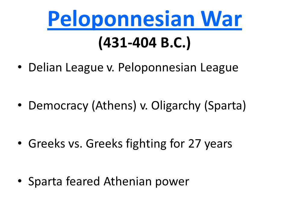 Peloponnesian War (431-404 B.C.) Delian League v. Peloponnesian League Democracy (Athens) v.