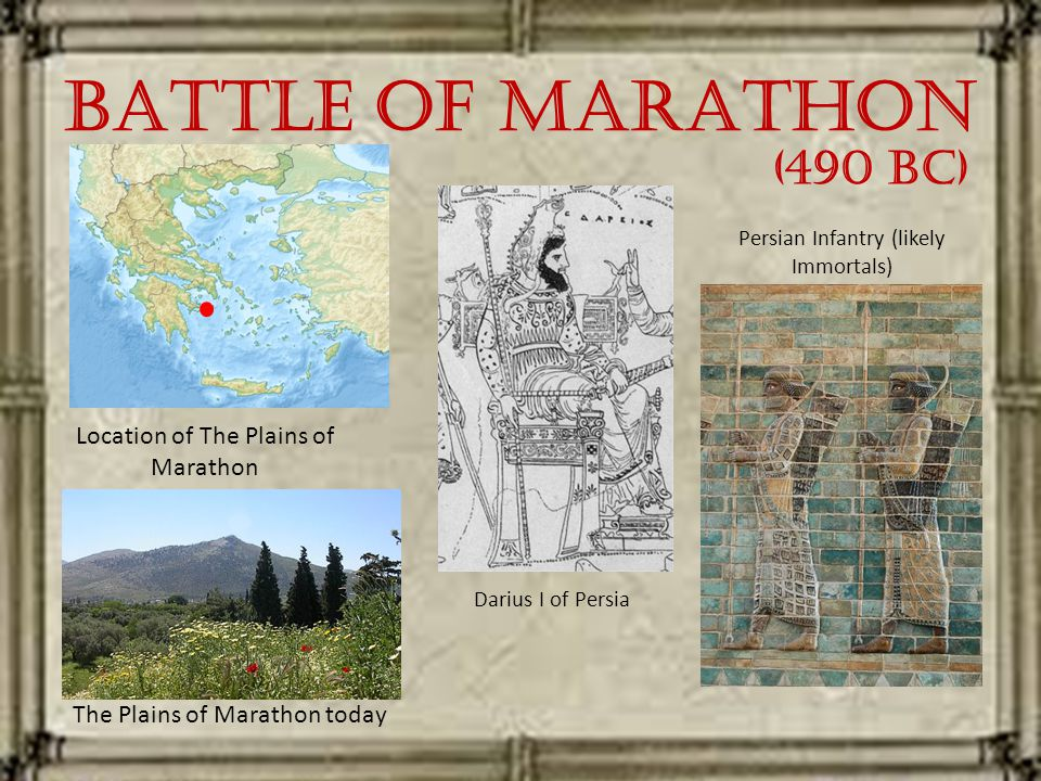 Battle of Marathon Location of The Plains of Marathon Persian Infantry (likely Immortals) The Plains of Marathon today Darius I of Persia (490 BC)
