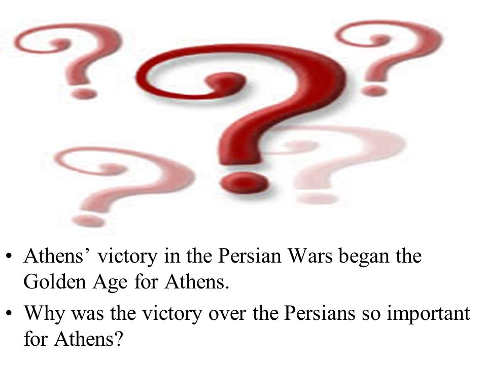 Athens' victory in the Persian Wars began the Golden Age for Athens.
