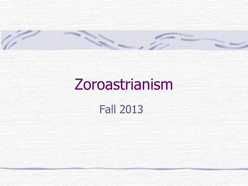 Zoroastrianism Fall 2013