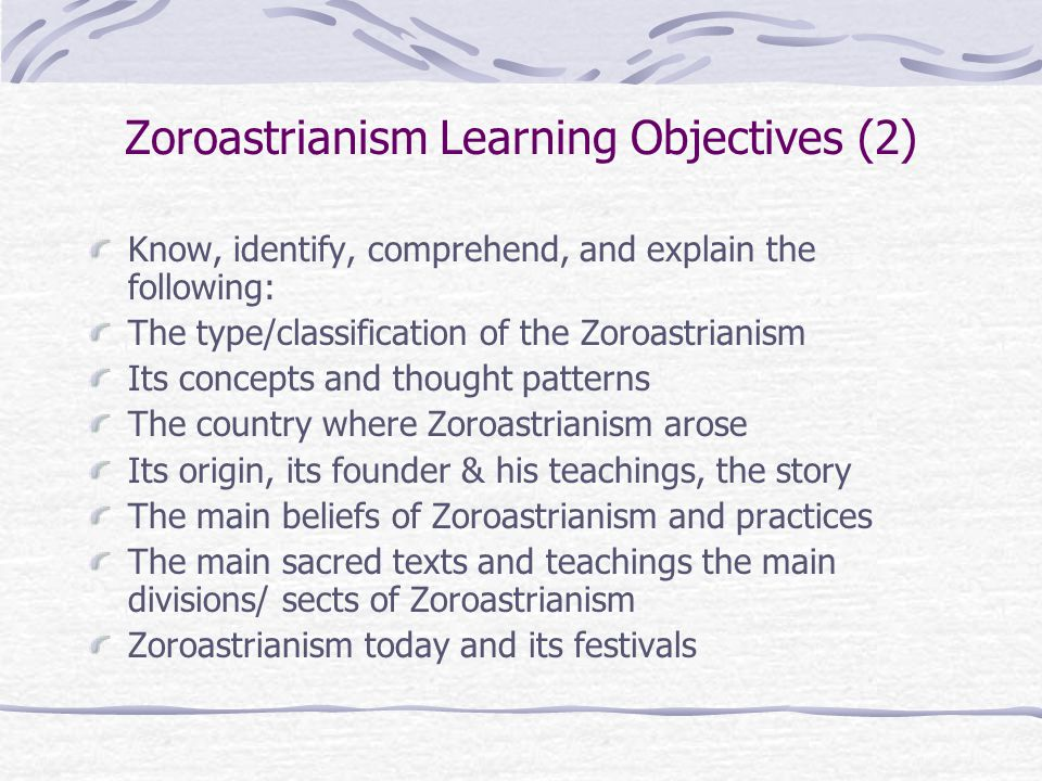 Teachings of Zoroaster (9) Ethics in relation to the Elements A sacredness of the elements of earth, fire, water, & air Whatever violates or pollutes these sacred elements is wicked This in part forms a basis for the Zoroastrian ethics and worship