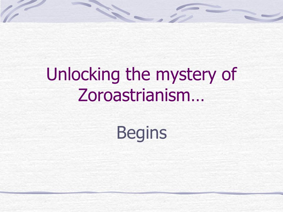 Unlocking the mystery of Zoroastrianism… Begins
