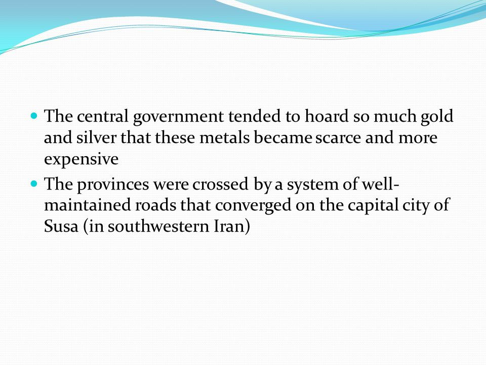 The central government tended to hoard so much gold and silver that these metals became scarce and more expensive The provinces were crossed by a syst
