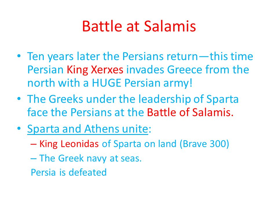 Battle at Salamis Ten years later the Persians return—this time Persian King Xerxes invades Greece from the north with a HUGE Persian army.