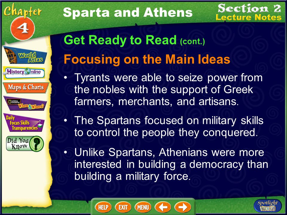 Get Ready to Read (cont.) Focusing on the Main Ideas Sparta and Athens The Spartans focused on military skills to control the people they conquered.