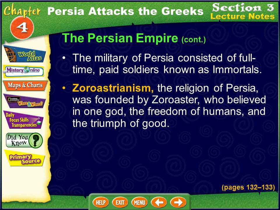 The Persian Empire (cont.) Zoroastrianism, the religion of Persia, was founded by Zoroaster, who believed in one god, the freedom of humans, and the triumph of good.