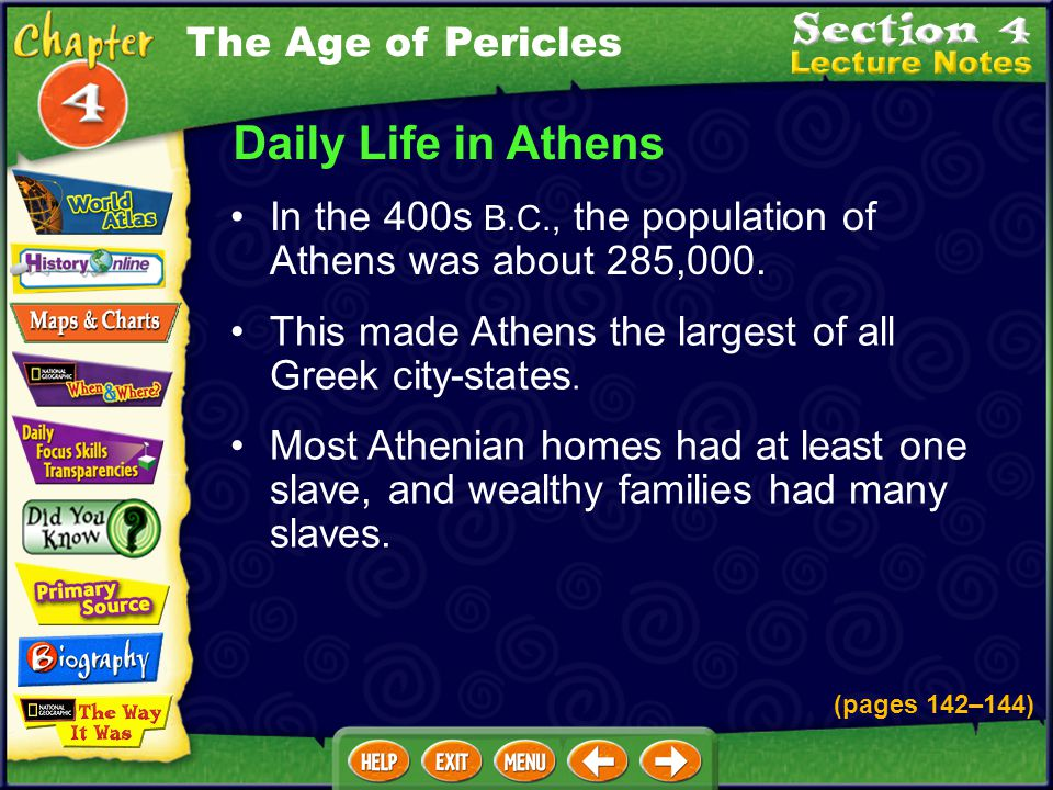 Daily Life in Athens In the 400s B.C., the population of Athens was about 285,000.