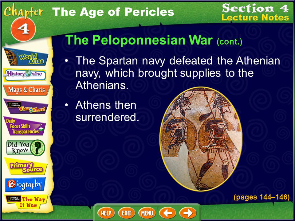The Peloponnesian War (cont.) The Spartan navy defeated the Athenian navy, which brought supplies to the Athenians.